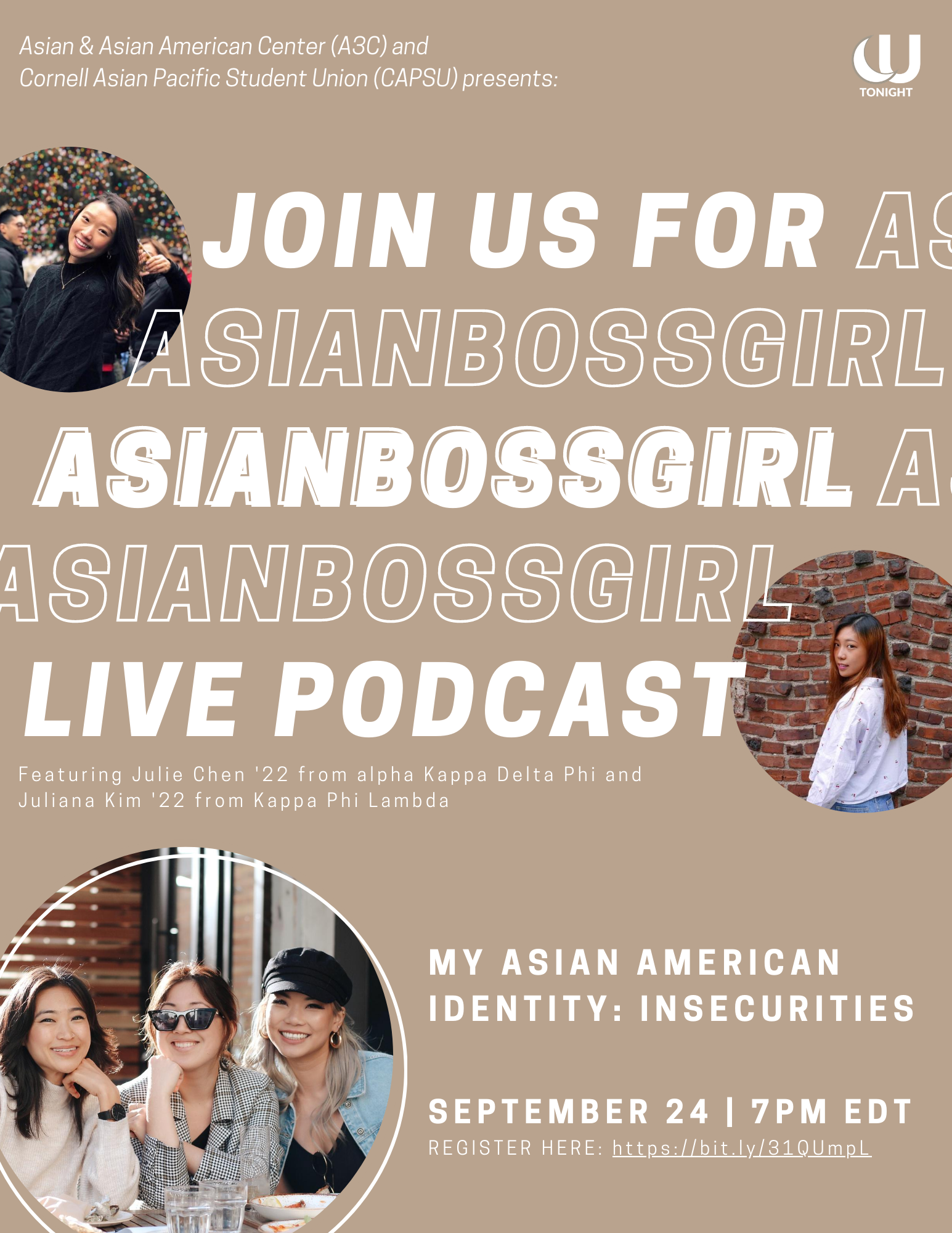 "Join us on Thursday, September 24 at 7pm EST for Asian Boss Girl (ABG) Live Podcast ""My Asian American Identity: Insecurities. The co-sponsors for the event are Cornell Asian Pacific Student Union (CAPSU), alpha Kappa Delta Phi (aKDPhi) Sorority, Inc., and Kappa Phi Lambda (KPL) Sorority, Inc. Registration is required at https://bit.ly/31QUmpL. A3C and CAPSU will be hosting a live podcast ""My Asian American Identity: Insecurities"" with Asian Boss Girl (ABG) and members from aKDPhi and KPL."