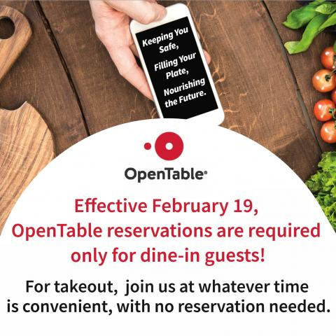 Effective February 19, OpenTable reservations are required only for dine-in